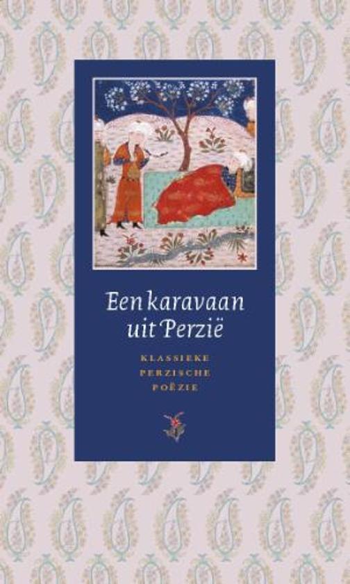 Een karavaan uit Perzië. Klassieke Perzische poëzie